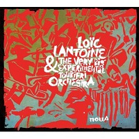 Loïc Lantoine & The Very Big Experimental Toubifri Orchestra
