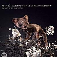 Grencsó Collective Special 5 with Ken Vandermark